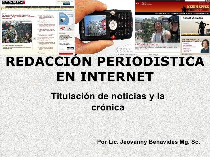 REDACCIÓN PERIODÍSTICA     EN INTERNET     Titulación de noticias y la              crónica               Por Lic. Jeovann...