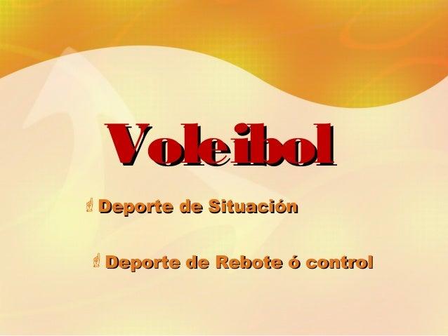 VoleibolVoleibol Deporte de SituaciónDeporte de Situación Deporte de Rebote ó controlDeporte de Rebote ó control