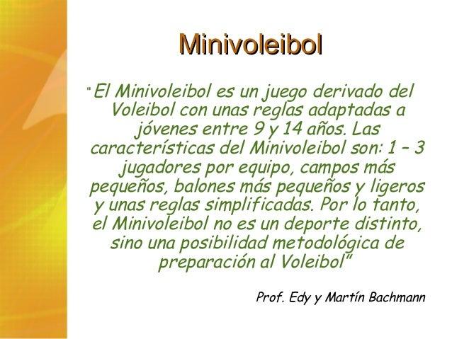 """MinivoleibolMinivoleibol """" El Minivoleibol es un juego derivado del Voleibol con unas reglas adaptadas a jóvenes entre 9 y..."""