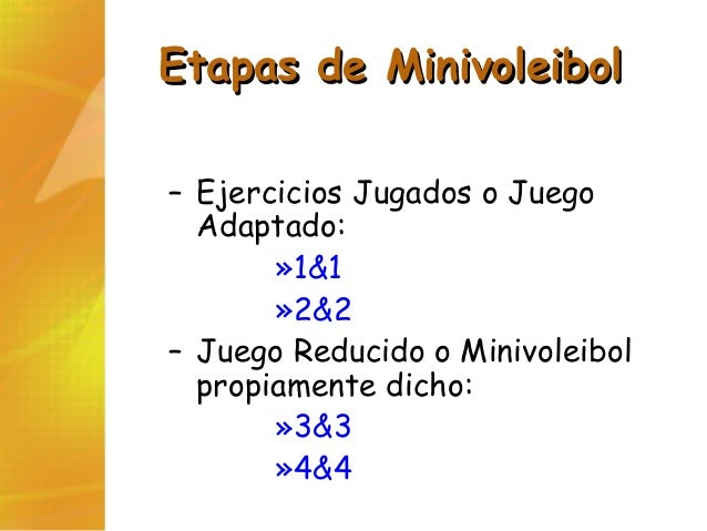 Etapas de MinivoleibolEtapas de Minivoleibol – Ejercicios Jugados o Juego Adaptado: »1&1 »2&2 – Juego Reducido o Minivolei...