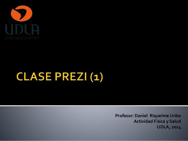 Profesor: Daniel Riquelme Uribe  Actividad Física y Salud  UDLA, 2014