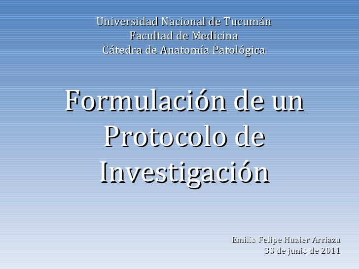 Universidad Nacional de Tucumán Facultad de Medicina Cátedra de Anatomía Patológica Formulación de un Protocolo de Investi...