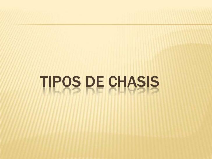 TIPOS DE CHASIS