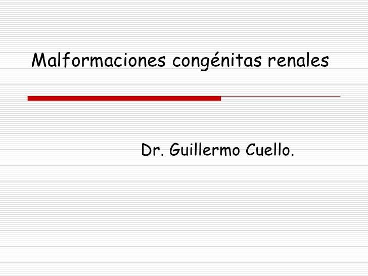 Malformaciones congénitas renales            Dr. Guillermo Cuello.