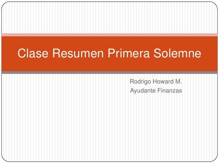 Clase Resumen Primera Solemne                 Rodrigo Howard M.                 Ayudante Finanzas
