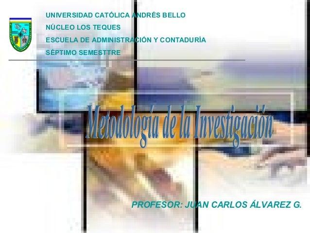 UNIVERSIDAD CATÓLICA ANDRÉS BELLO NÚCLEO LOS TEQUES ESCUELA DE ADMINISTRACIÓN Y CONTADURÍA SÉPTIMO SEMESTTRE PROFESOR: JUA...