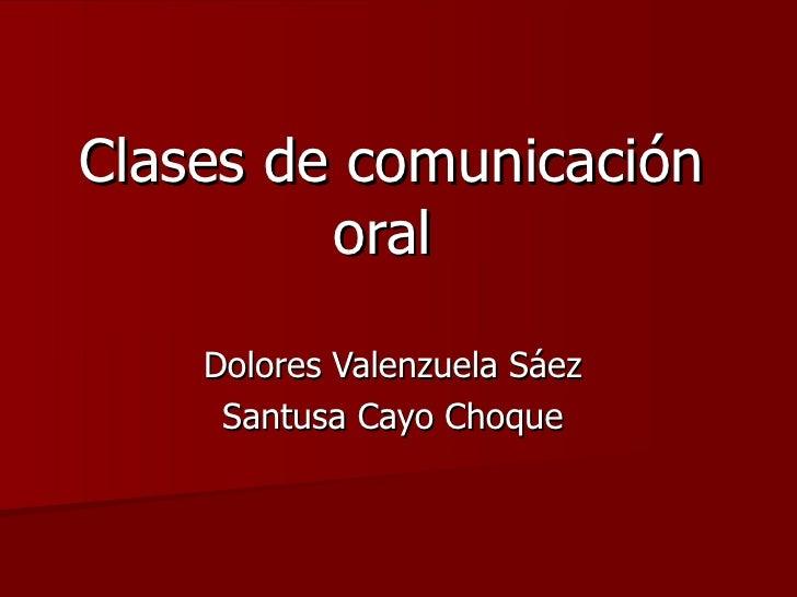 Clases de comunicación oral   Dolores Valenzuela Sáez  Santusa Cayo Choque