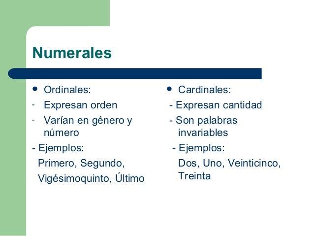 Numerales  Ordinales:                Cardinales:- Expresan orden           - Expresan cantidad- Varían en género y      ...