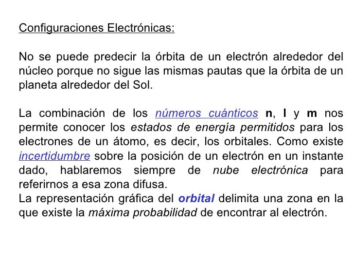 Configuraciones Electrónicas: No se puede predecir la órbita de un electrón alrededor del núcleo porque no sigue las misma...