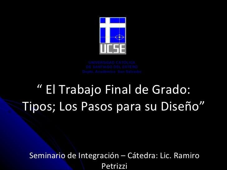 """""""  El Trabajo Final de Grado: Tipos; Los Pasos para su Diseño"""" Seminario de Integración – Cátedra:  Lic. Ramiro Petrizzi U..."""