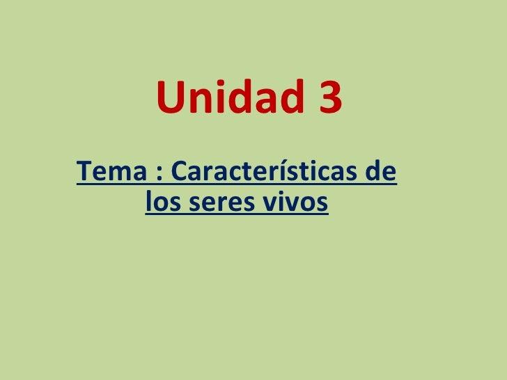 Unidad 3  Tema : Características de los seres vivos