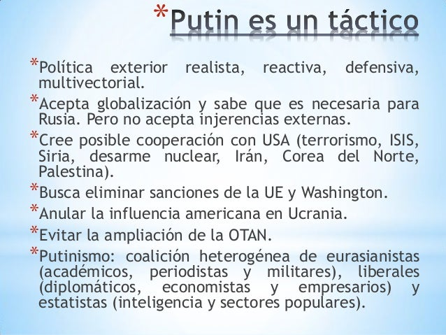 * *Política exterior realista, reactiva, defensiva, multivectorial. *Acepta globalización y sabe que es necesaria para Rus...
