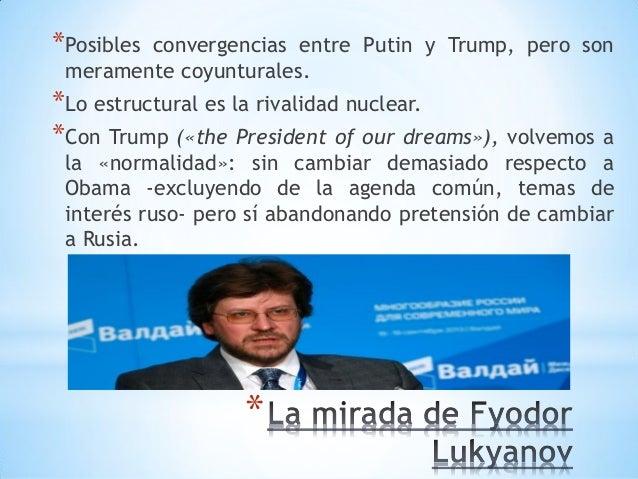 * *Posibles convergencias entre Putin y Trump, pero son meramente coyunturales. *Lo estructural es la rivalidad nuclear. *...
