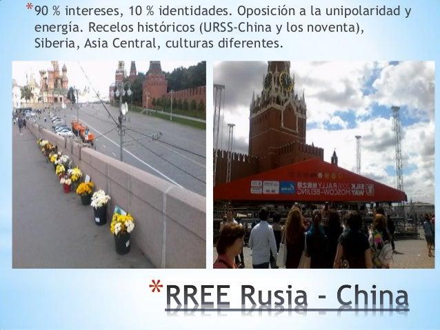 * *90 % intereses, 10 % identidades. Oposición a la unipolaridad y energía. Recelos históricos (URSS-China y los noventa),...