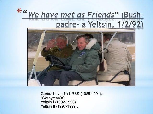 """* Gorbachov – fin URSS (1985-1991). """"Gorbymanía"""". Yeltsin I (1992-1996). Yeltsin II (1997-1999)."""