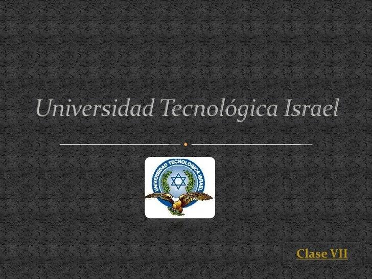 Universidad Tecnológica Israel<br />Clase VII<br />