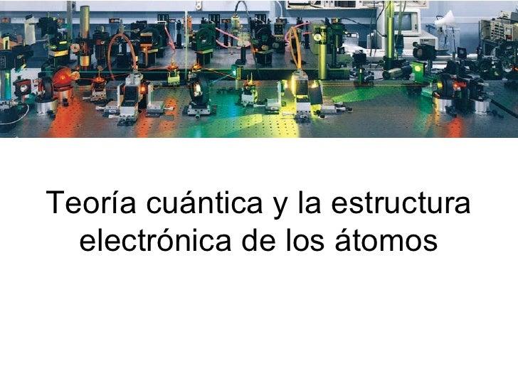 Teoría cuántica y la estructura electrónica de los átomos