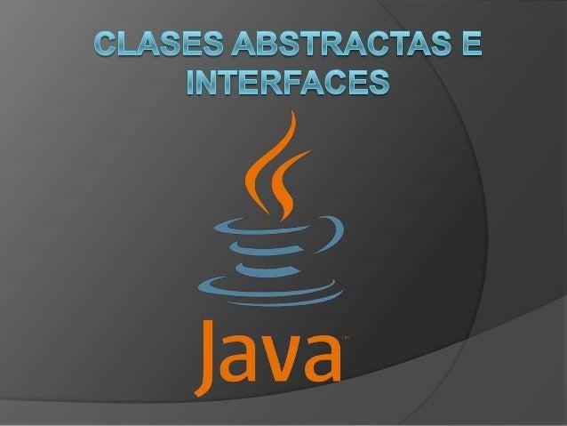 Clases Abstractas e InterfacesClases AbstractasUna clases Abstracta…..              es una clase que no se puede instancia...