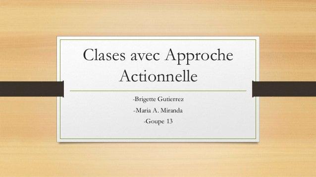 Clases avec Approche Actionnelle -Brigette Gutierrez -Maria A. Miranda -Goupe 13