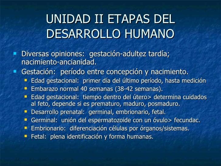 UNIDAD II ETAPAS DEL DESARROLLO HUMANO <ul><li>Diversas opiniones:  gestación-adultez tardía; nacimiento-ancianidad. </li>...