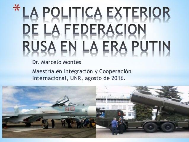 Dr. Marcelo Montes Maestría en Integración y Cooperación Internacional, UNR, agosto de 2016. *