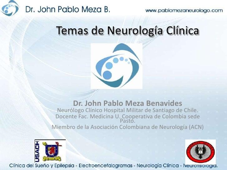 Temas de Neurología Clínica<br />Dr. John Pablo Meza Benavides<br />Neurólogo Clínico Hospital Militar de Santiago de Chil...