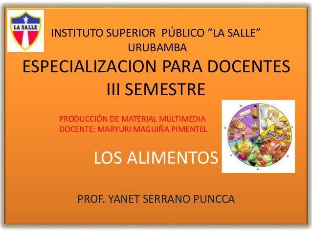 """INSTITUTO SUPERIOR PÚBLICO """"LA SALLE"""" URUBAMBA ESPECIALIZACION PARA DOCENTES III SEMESTRE LOS ALIMENTOS PROF. YANET SERRAN..."""