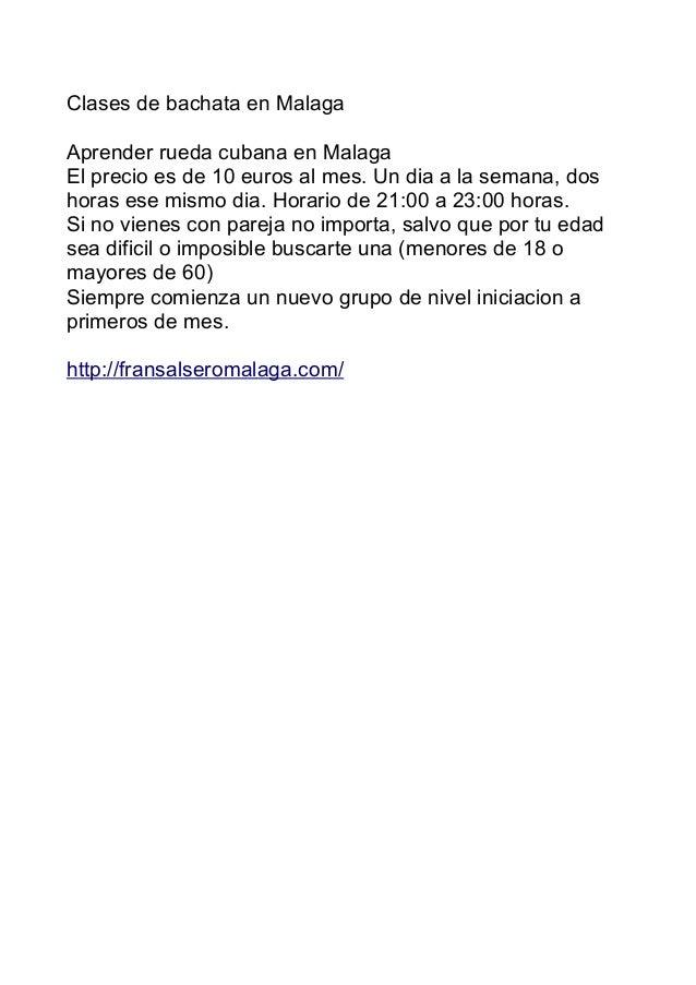 Clases de bachata en Malaga Aprender rueda cubana en Malaga El precio es de 10 euros al mes. Un dia a la semana, dos horas...