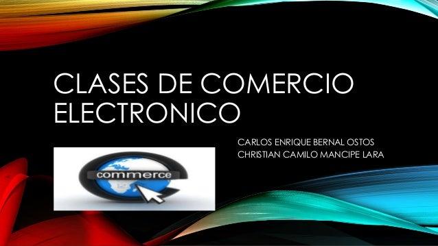CLASES DE COMERCIO ELECTRONICO CARLOS ENRIQUE BERNAL OSTOS CHRISTIAN CAMILO MANCIPE LARA