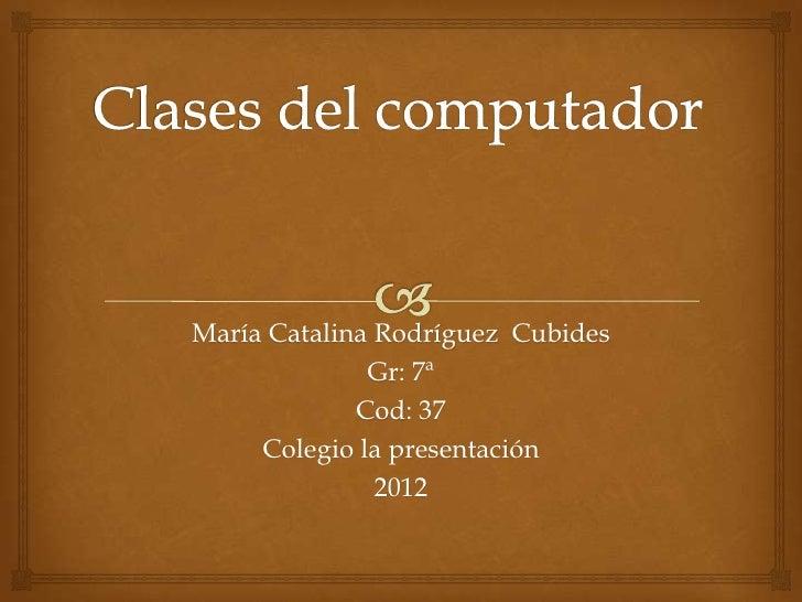 María Catalina Rodríguez Cubides              Gr: 7ª             Cod: 37     Colegio la presentación               2012