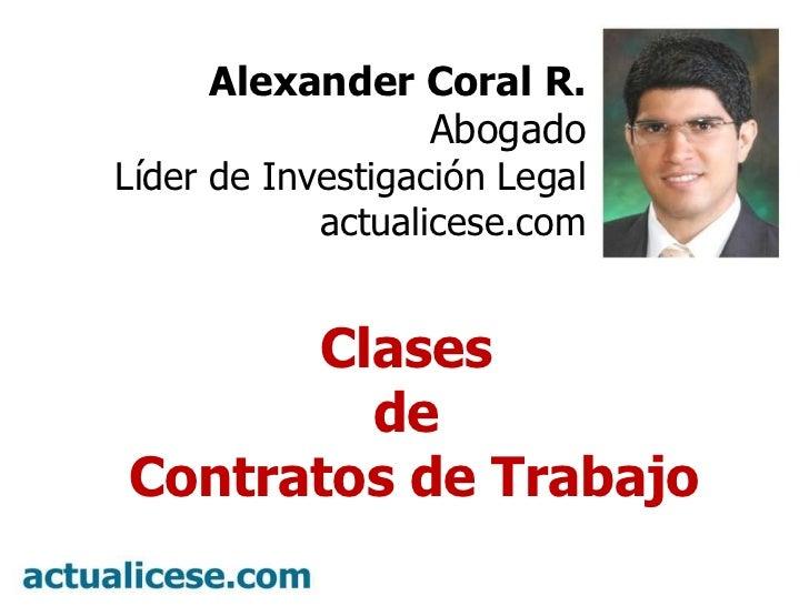 Alexander Coral R. Abogado Líder de Investigación Legal actualicese.com Clases  de  Contratos de Trabajo