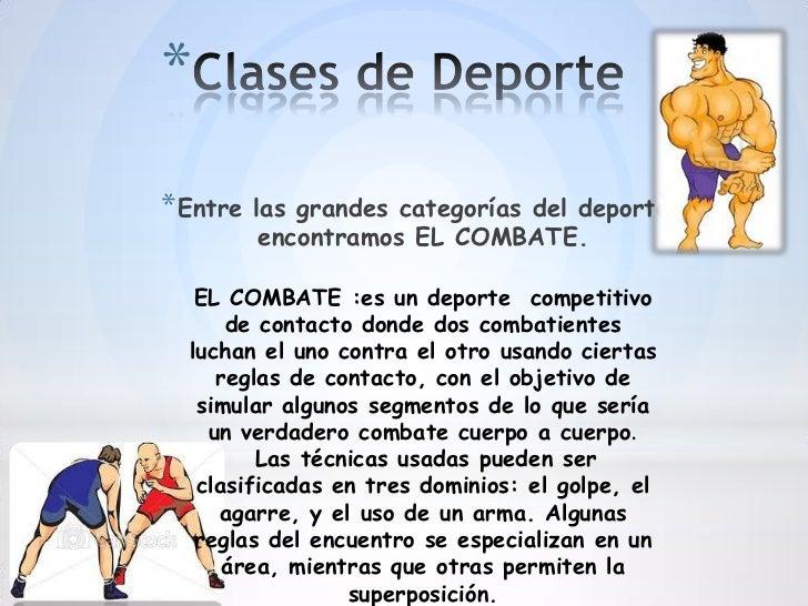 ** Entre   las grandes categorías del deporte           encontramos EL COMBATE.   EL COMBATE :es un deporte competitivo   ...