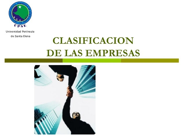 Universidad Península   de Santa Elena                         CLASIFICACION                        DE LAS EMPRESAS
