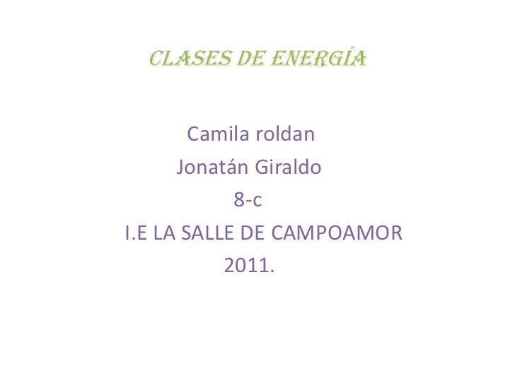 Clases de energía<br />                        Camila roldan<br />                      Jonatán Giraldo<br />           ...