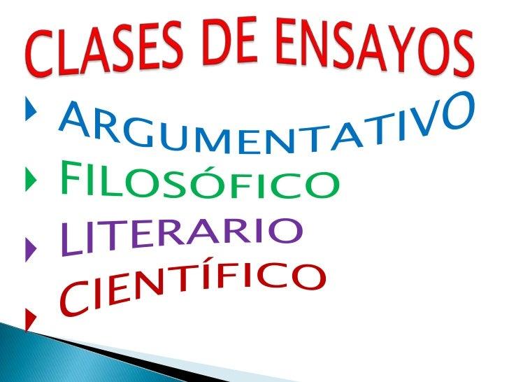 ARGUMENTATIVO<br />FILOSÓFICO<br />LITERARIO<br />CIENTÍFICO<br />CLASES DE ENSAYOS<br />