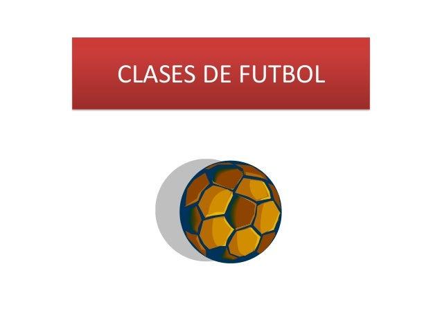 CLASES DE FUTBOL