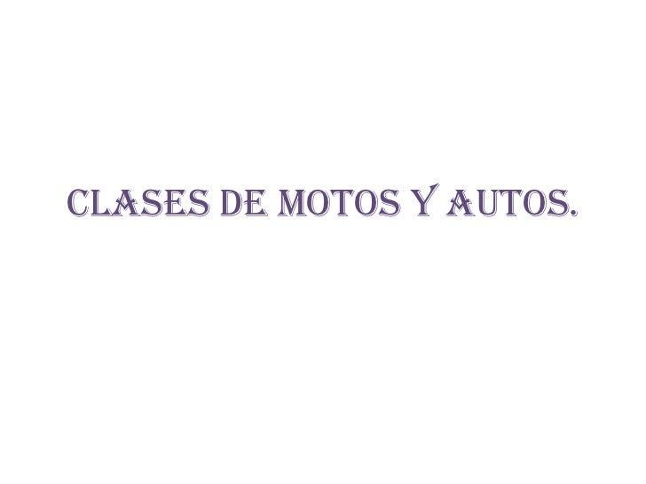 Clases de motos y autos.<br />