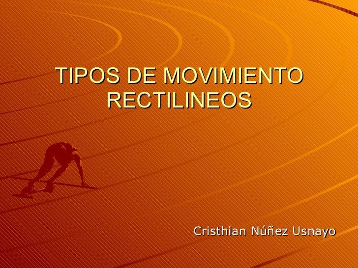 TIPOS DE MOVIMIENTO RECTILINEOS Cristhian Núñez Usnayo