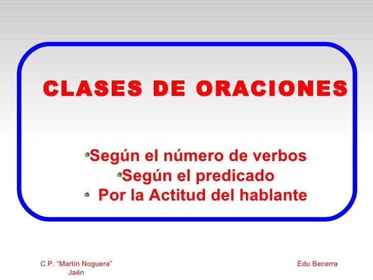 CLASES DE ORACIONES                 Según el número de verbos                  Según el predicado                Por la Ac...