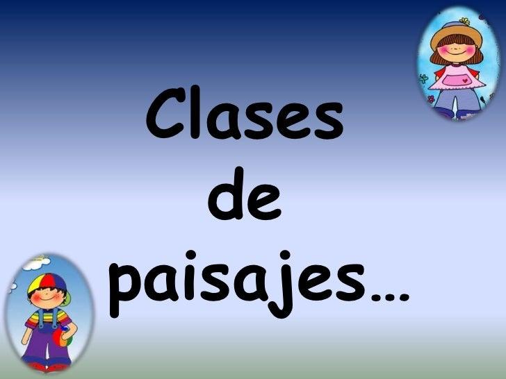 Clases <br />de<br /> paisajes…<br />