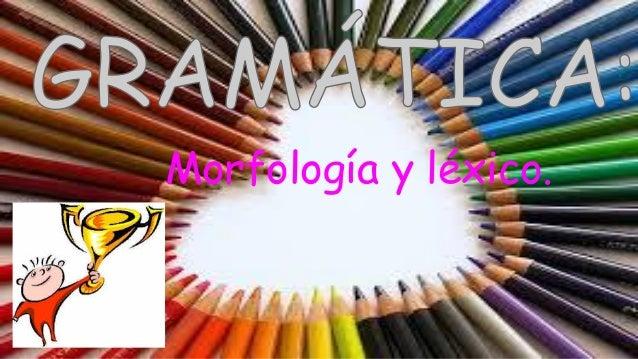 Morfología y léxico.