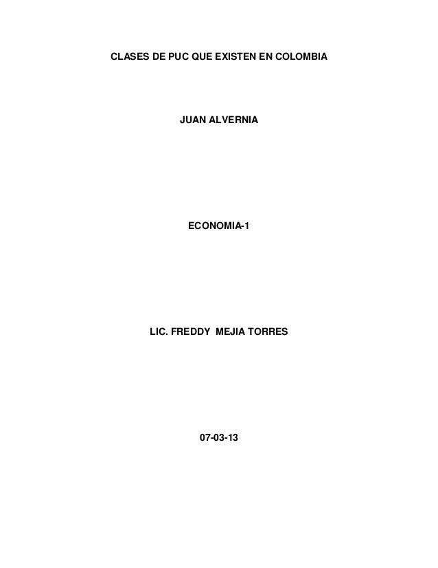 CLASES DE PUC QUE EXISTEN EN COLOMBIA           JUAN ALVERNIA             ECONOMIA-1      LIC. FREDDY MEJIA TORRES        ...