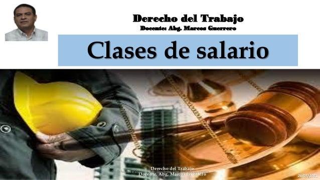 Derecho del Trabajo Docente: Abg. Marcos Guerrero Clases de salario 1 Derecho del Trabajo Docente. Abg. Marcos Guerrero 26...