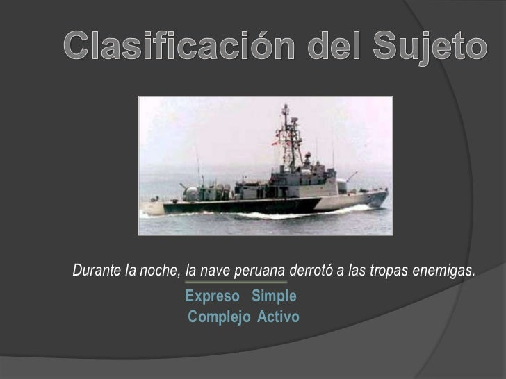 Clasificación del Sujeto<br />Durante la noche, la nave peruana derrotó a las tropas enemigas.<br />Expreso<br />Simple<br...