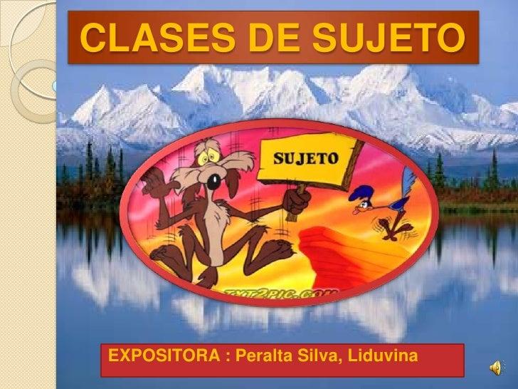 CLASES DE SUJETO <br />EXPOSITORA : Peralta Silva, Liduvina<br />