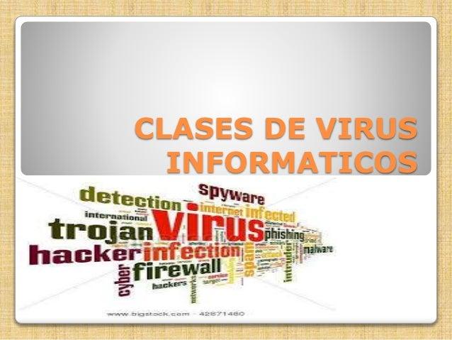 CLASES DE VIRUS  INFORMATICOS
