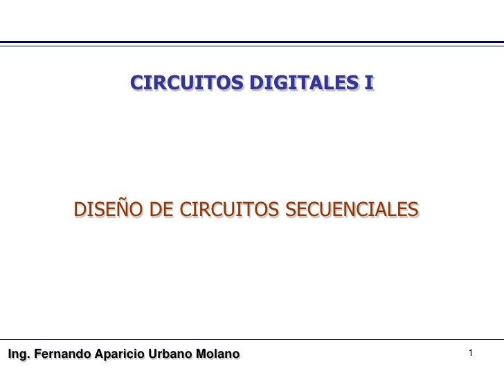 CIRCUITOS DIGITALES I               DISEÑO DE CIRCUITOS SECUENCIALES     Ing. Fernando Aparicio Urbano Molano         1