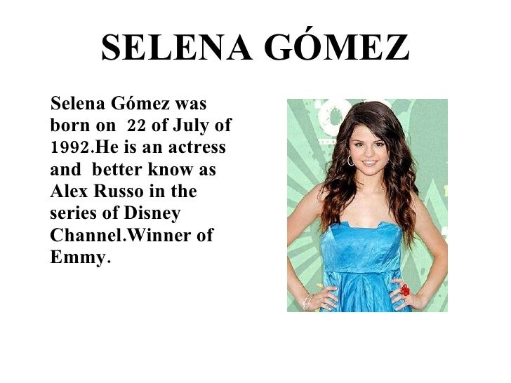 SELENA GÓMEZ <ul><li>Selena Gómez was born on  22 of July of 1992.He is an actress and  better know as Alex Russo in the s...