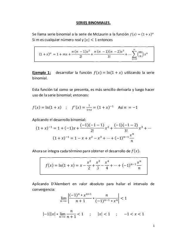 1 SERIES BINOMIALES. Se llama serie binomial a la serie de McLaurin a la función ( ) = (1 + ) Si m es cualquier número rea...