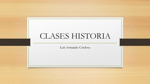CLASES HISTORIA Luis Armando Córdova